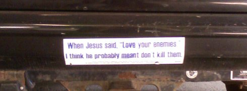 Love your enemies - bumper sticker